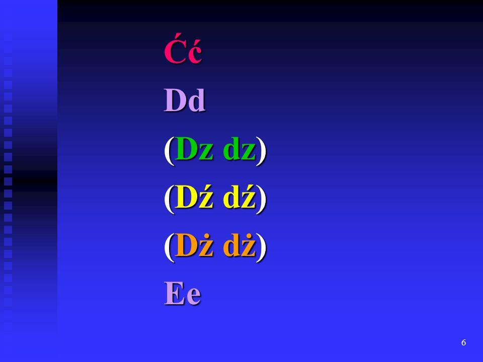 6 ĆćDd (Dz dz) (Dź dź) (Dż dż) Ee