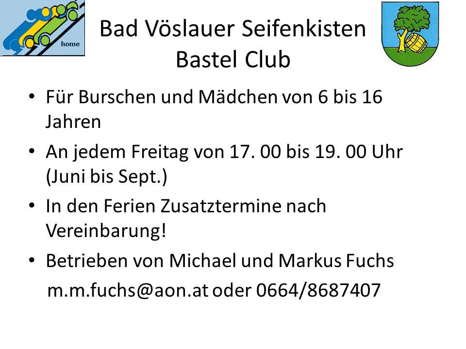 Bad Vöslauer Seifenkisten Bastel Club Für Burschen und Mädchen von 6 bis 16 Jahren An jedem Freitag von 17. 00 bis 19. 00 Uhr (Juni bis Sept.) In den