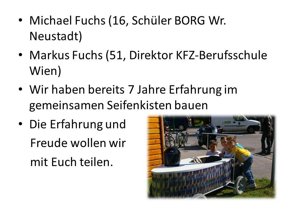 Michael Fuchs (16, Schüler BORG Wr. Neustadt) Markus Fuchs (51, Direktor KFZ-Berufsschule Wien) Wir haben bereits 7 Jahre Erfahrung im gemeinsamen Sei