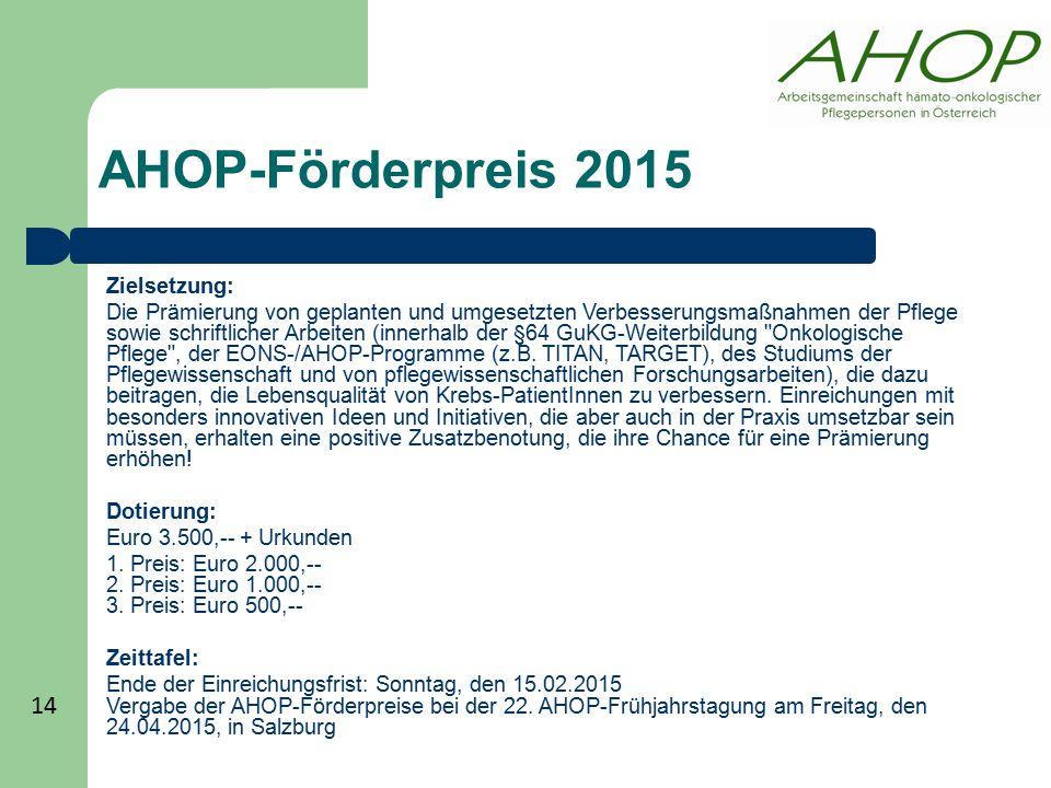 AHOP-Förderpreis 2015 Zielsetzung: Die Prämierung von geplanten und umgesetzten Verbesserungsmaßnahmen der Pflege sowie schriftlicher Arbeiten (innerh