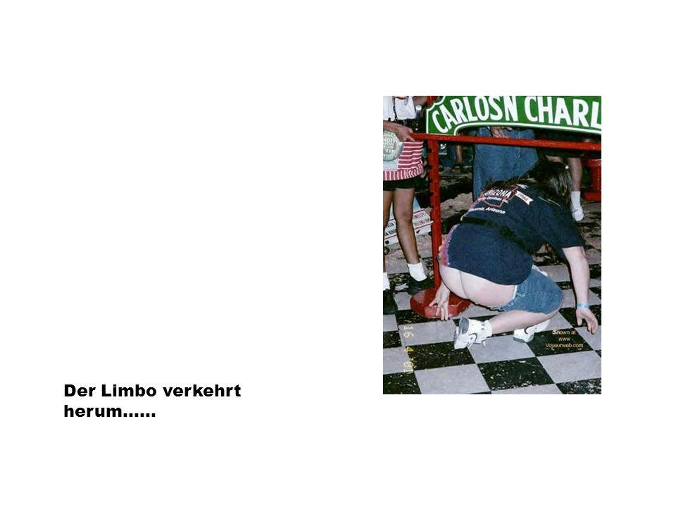 Der Limbo verkehrt herum......