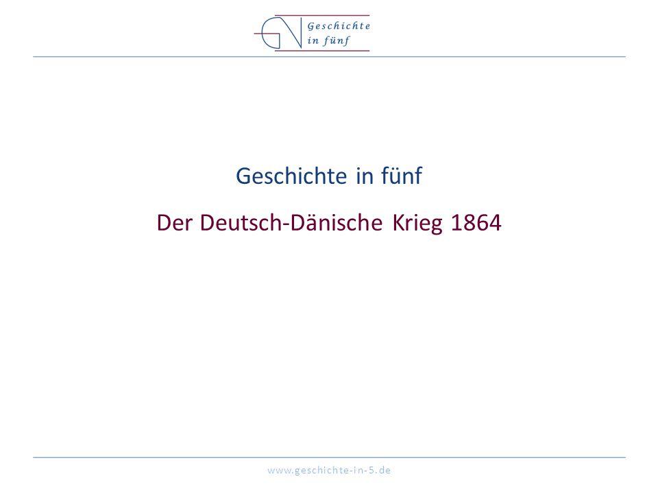 www.geschichte-in-5.de Geschichte in fünf Der Deutsch-Dänische Krieg 1864