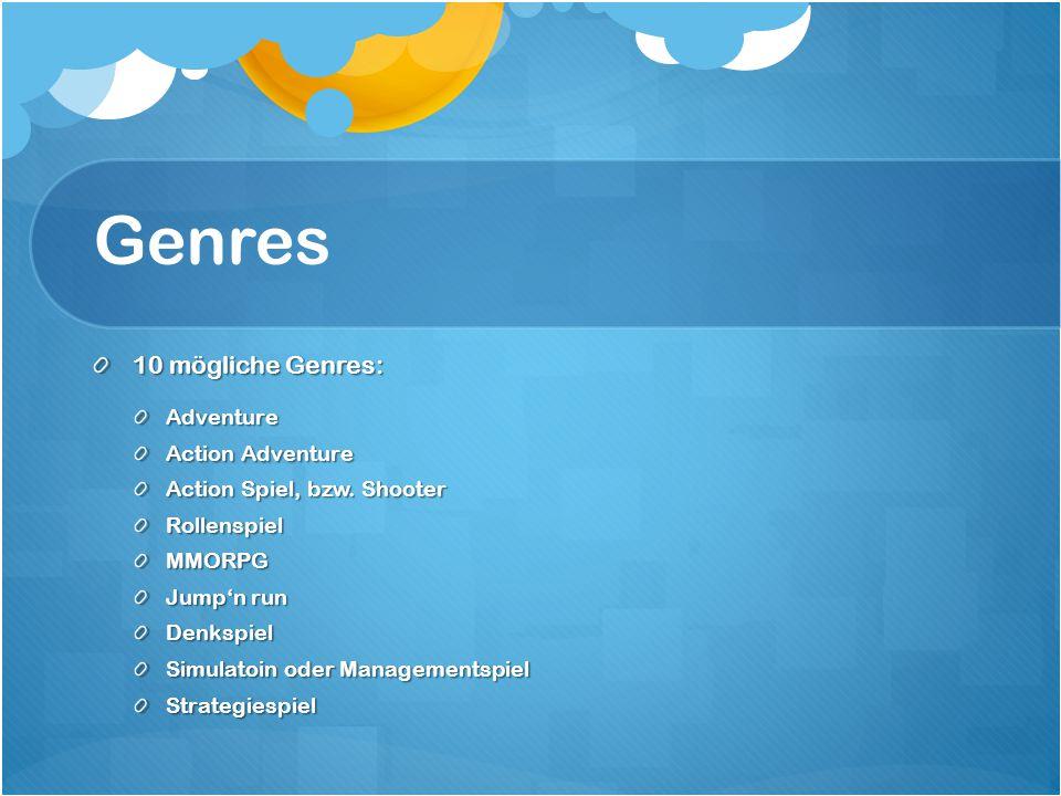 Genres 10 mögliche Genres: Adventure Action Adventure Action Spiel, bzw. Shooter RollenspielMMORPG Jump'n run Denkspiel Simulatoin oder Managementspie