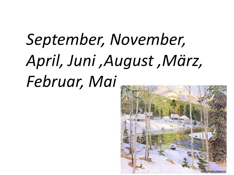 September, November, April, Juni,August,März, Februar, Mai