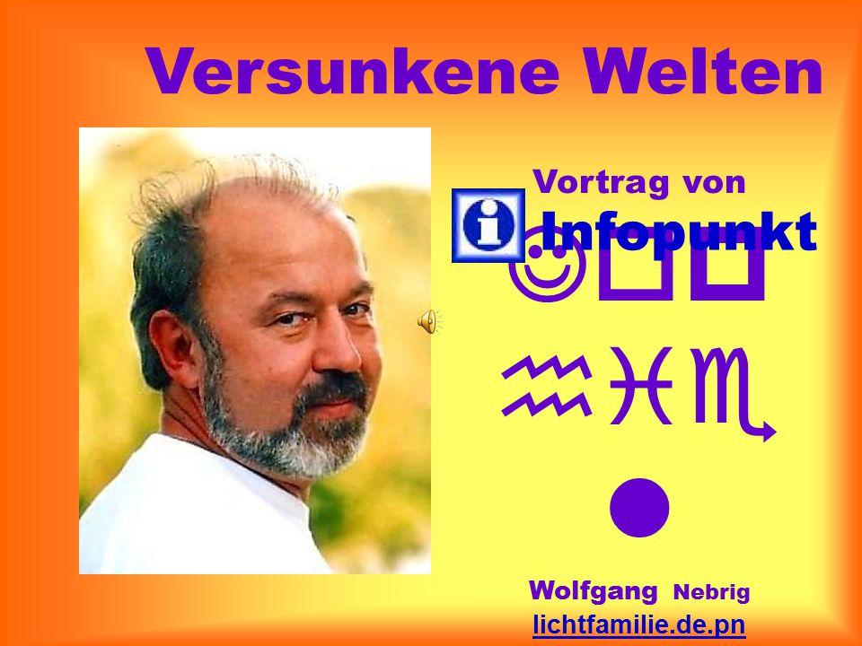 Vortrag von Jop hie l Wolfgang Nebrig lichtfamilie.de.pn info@teleboom.de 03 41 - 44 23 38 60 Infopunkt Versunkene Welten