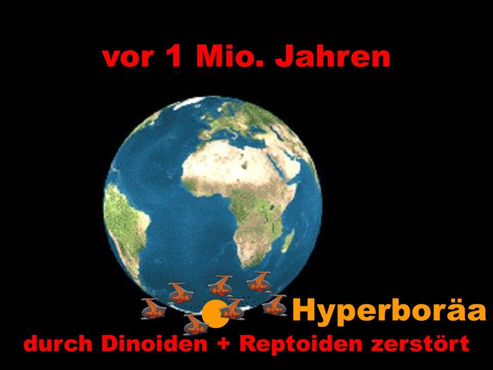Hyperboräa durch Dinoiden + Reptoiden zerstört vor 1 Mio. Jahren