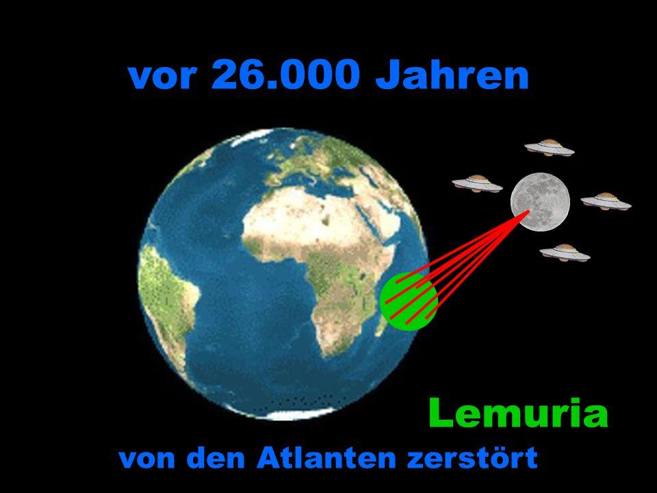 von den Atlanten zerstört vor 26.000 Jahren Lemuria