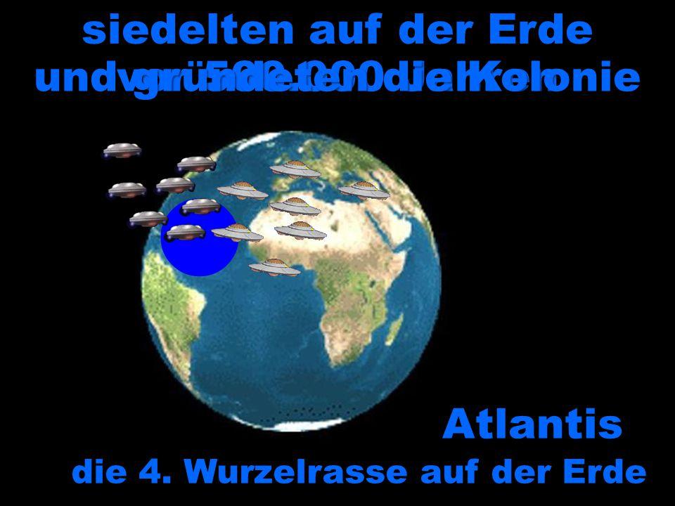 Atlantis die 4. Wurzelrasse auf der Erde siedelten auf der Erde vor 500.000 Jahren und gründeten die Kolonie