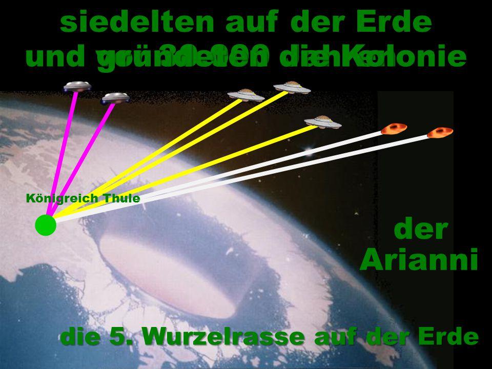 die 5. Wurzelrasse auf der Erde Königreich Thule Arianni siedelten auf der Erde vor 30.000 Jahren und gründeten die Kolonie der