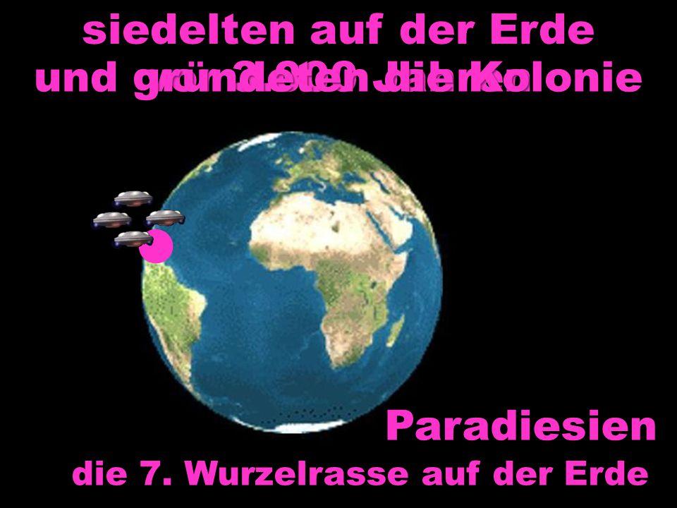 Paradiesien die 7. Wurzelrasse auf der Erde siedelten auf der Erde vor 3.000 Jahren und gründeten die Kolonie