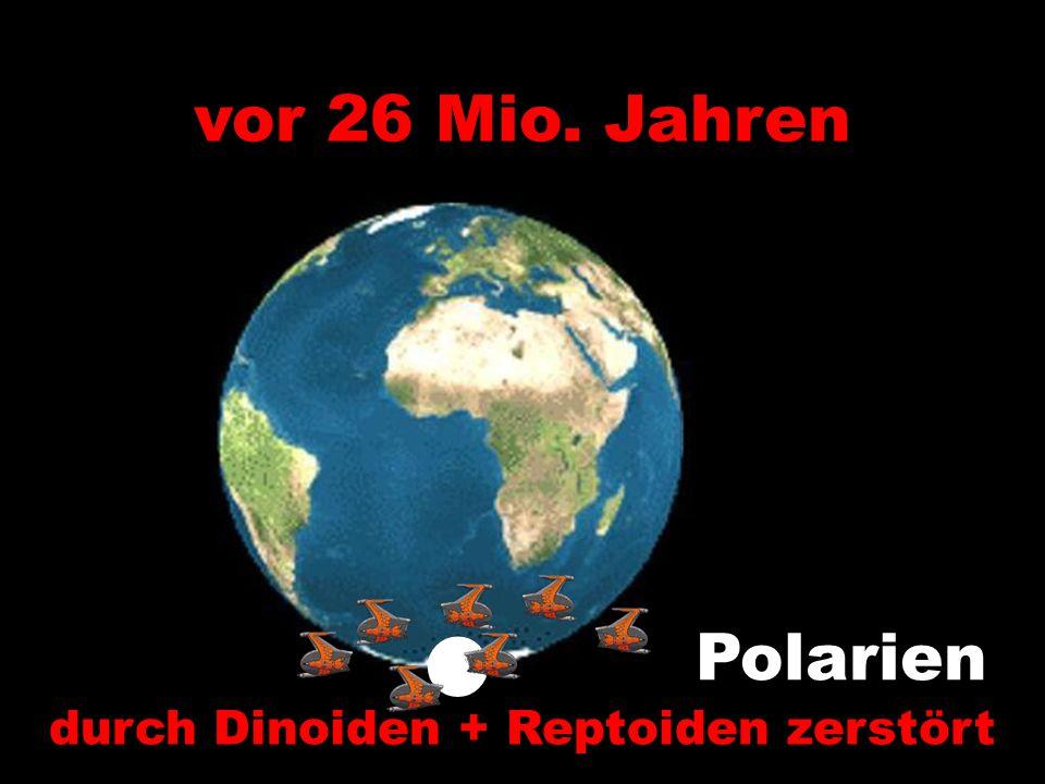 Polarien durch Dinoiden + Reptoiden zerstört vor 26 Mio. Jahren