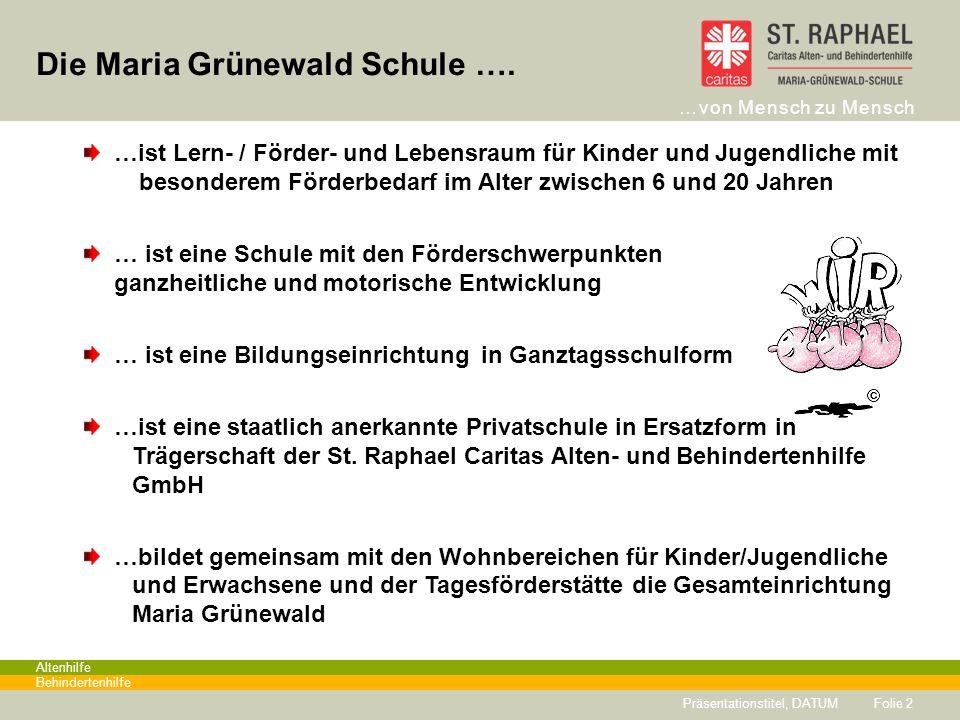 …von Mensch zu Mensch Altenhilfe Behindertenhilfe Die Maria Grünewald Schule …. Folie 2 …ist Lern- / Förder- und Lebensraum für Kinder und Jugendliche