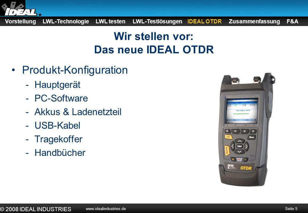 Seite 6 © 2008 IDEAL INDUSTRIES www.idealindustries.de Wir stellen vor: Das neue IDEAL OTDR Lieferumfang -Stabiler Tragekoffer -Inhalt -OTDR -Ladenetzteil -CDs -Kabel -Videoprüfkopf (optional) -VFF5 (optischer Fehlersucher/optional) -Externe Tastatur (optional) -Im Koffer befindet sich eine Übersichts- karte über das optionale Zubehör Vorstellung LWL-Technologie LWL testen LWL-Testlösungen IDEAL OTDR Zusammenfassung F&A