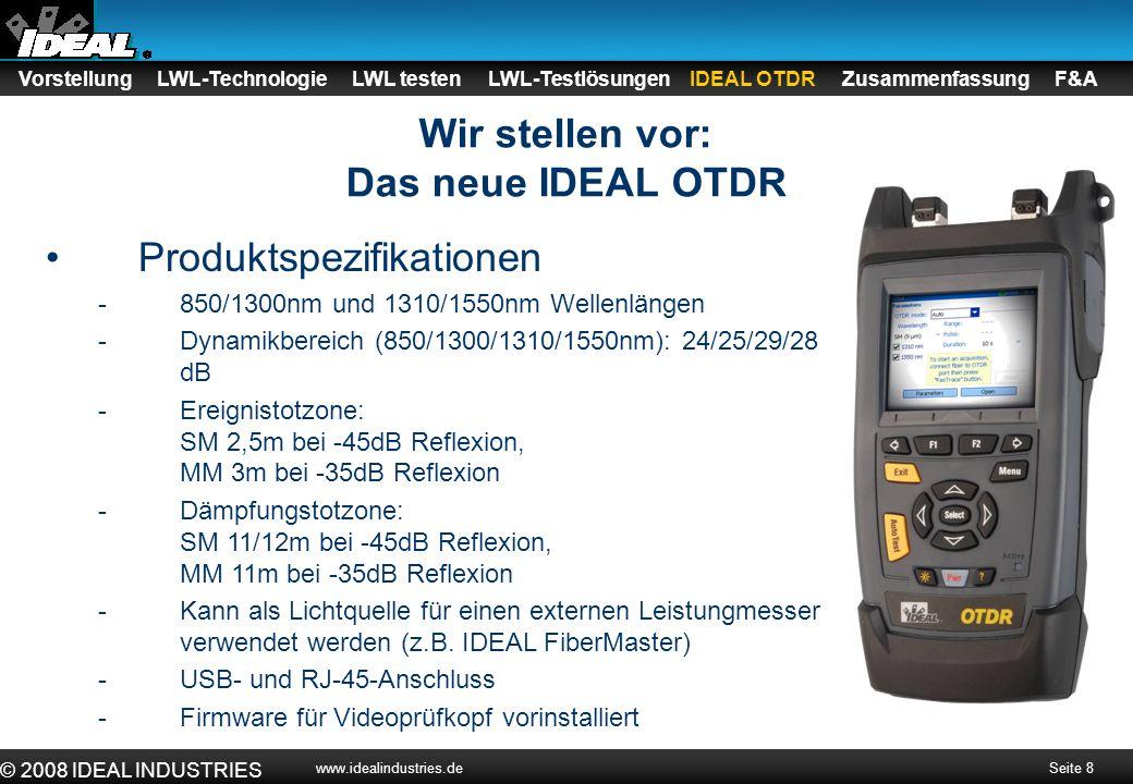 Seite 9 © 2008 IDEAL INDUSTRIES www.idealindustries.de Hauptvorteile Einfache Bedienung: AUTOTEST Automatischer, manueller, Echtzeit- und Fehlerstellensuch-Modus Einfach zu verstehen Zusammenfassungsbildschirm mit Pass/Fail- Aussage Ereignistabellen mit klaren Kennzeichnungen der Ereignisse Einfache zu bedienende PC-Software Ermöglicht bidirektionale Betrachtung Bellcore-Format Handliches Gerät Gewicht nur 1kg Ergonomische Tastatur Das neue IDEAL OTDR Features Vorstellung LWL-Technologie LWL testen LWL-Testlösungen IDEAL OTDR Zusammenfassung F&A