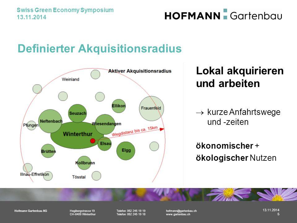 Hofmann Gartenbau AGHegibergstrasse 19Telefon 052 245 19 19hofmann@gartenbau.ch CH-8409 WinterthurTelefon 052 245 19 18www.gartenbau.ch Definierter Akquisitionsradius Lokal akquirieren und arbeiten  kurze Anfahrtswege und -zeiten ökonomischer + ökologischer Nutzen 13.11.2014 5 Swiss Green Economy Symposium 13.11.2014