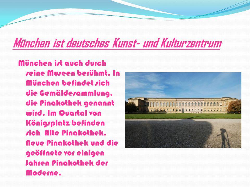 München ist deutsches Kunst- und Kulturzentrum München ist auch durch seine Museen berühmt. In München befindet sich die Gemäldesammlung, die Pinakoth