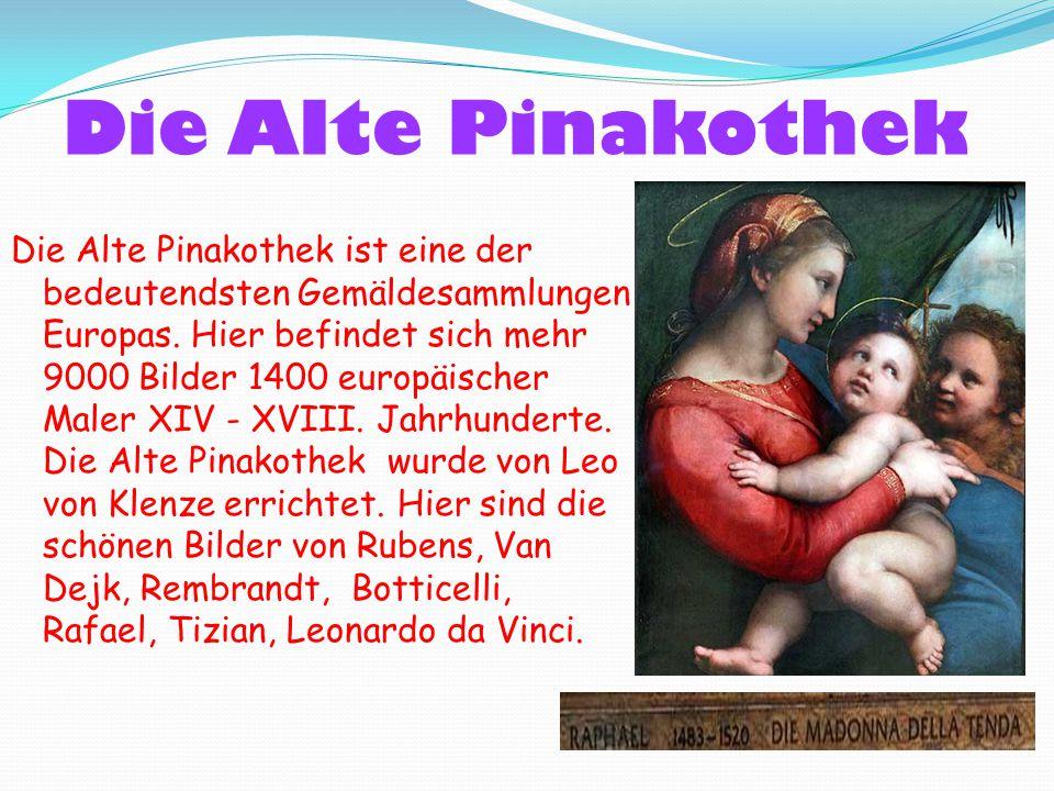 Die Alte Pinakothek Die Alte Pinakothek ist eine der bedeutendsten Gemäldesammlungen Europas. Hier befindet sich mehr 9000 Bilder 1400 europäischer Ma