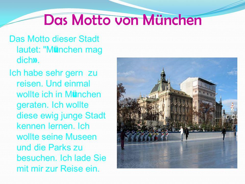 Das Motto von München Das Motto dieser Stadt lautet: