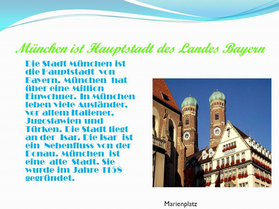 München ist Hauptstadt des Landes Bayern Die Stadt München ist die Hauptstadt von Bayern. München hat über eine Million Einwohner. In München leben vi