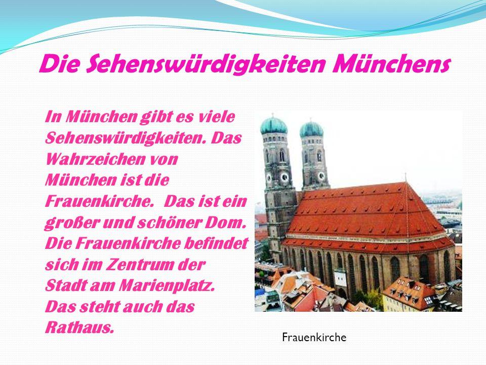 Die Sehenswürdigkeiten Münchens In München gibt es viele Sehenswürdigkeiten. Das Wahrzeichen von München ist die Frauenkirche. Das ist ein großer und