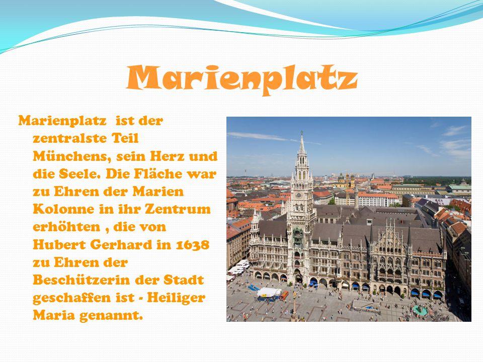 Marienplatz Marienplatz ist der zentralste Teil Münchens, sein Herz und die Seele. Die Fläche war zu Ehren der Marien Kolonne in ihr Zentrum erhöhten,
