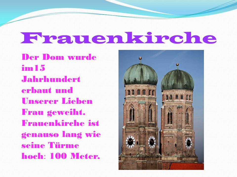 Frauenkirche Der Dom wurde im15 Jahrhundert erbaut und Unserer Lieben Frau geweiht. Frauenkirche ist genauso lang wie seine Türme hoch : 100 Meter.