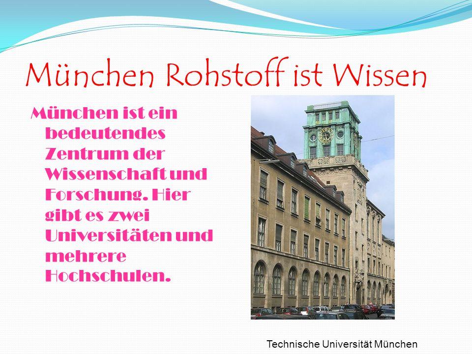 München Rohstoff ist Wissen München ist ein bedeutendes Zentrum der Wissenschaft und Forschung. Hier gibt es zwei Universitäten und mehrere Hochschule