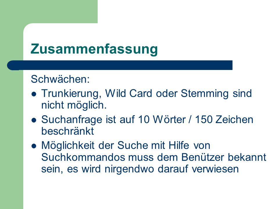 Zusammenfassung Schwächen: Trunkierung, Wild Card oder Stemming sind nicht möglich.