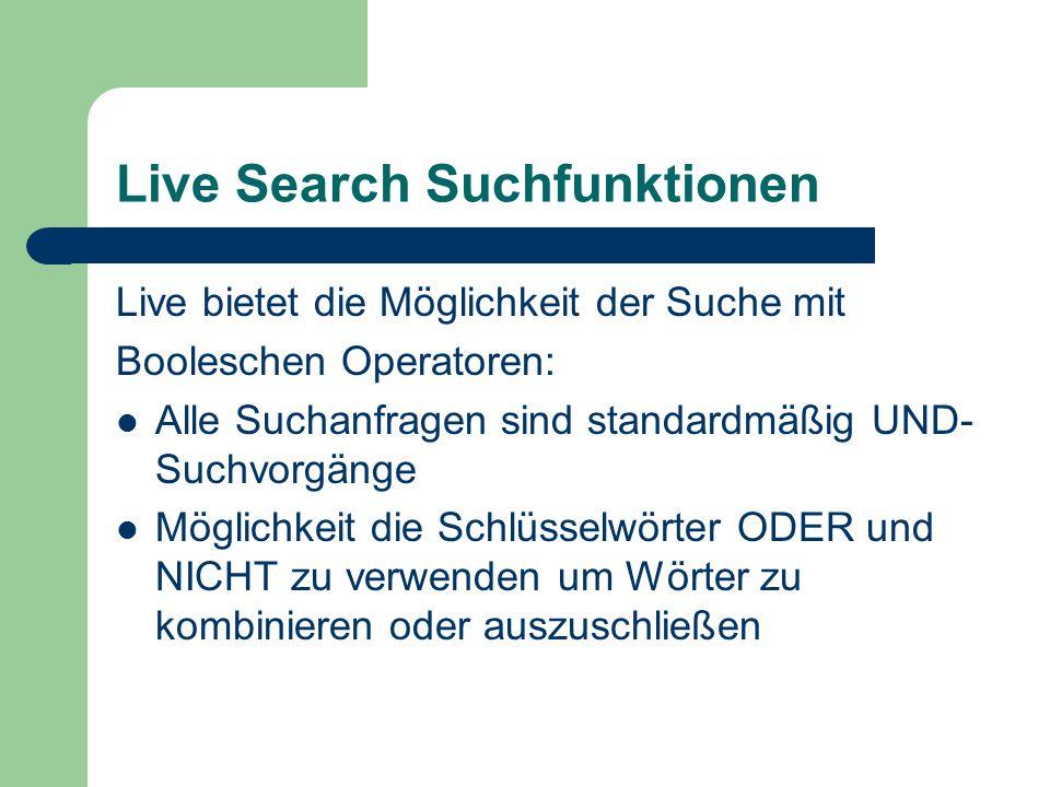 Live Search Suchfunktionen Live bietet die Möglichkeit der Suche mit Booleschen Operatoren: Alle Suchanfragen sind standardmäßig UND- Suchvorgänge Möglichkeit die Schlüsselwörter ODER und NICHT zu verwenden um Wörter zu kombinieren oder auszuschließen