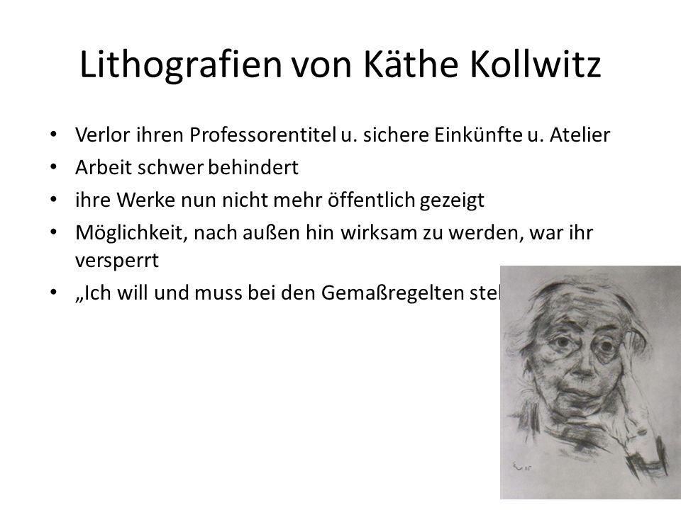 Lithografien von Käthe Kollwitz Verlor ihren Professorentitel u. sichere Einkünfte u. Atelier Arbeit schwer behindert ihre Werke nun nicht mehr öffent