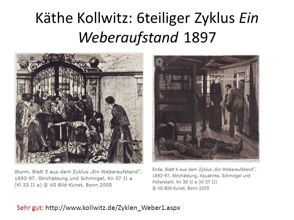 Käthe Kollwitz: 6teiliger Zyklus Ein Weberaufstand 1897 Sehr gut: http://www.kollwitz.de/Zyklen_Weber1.aspx