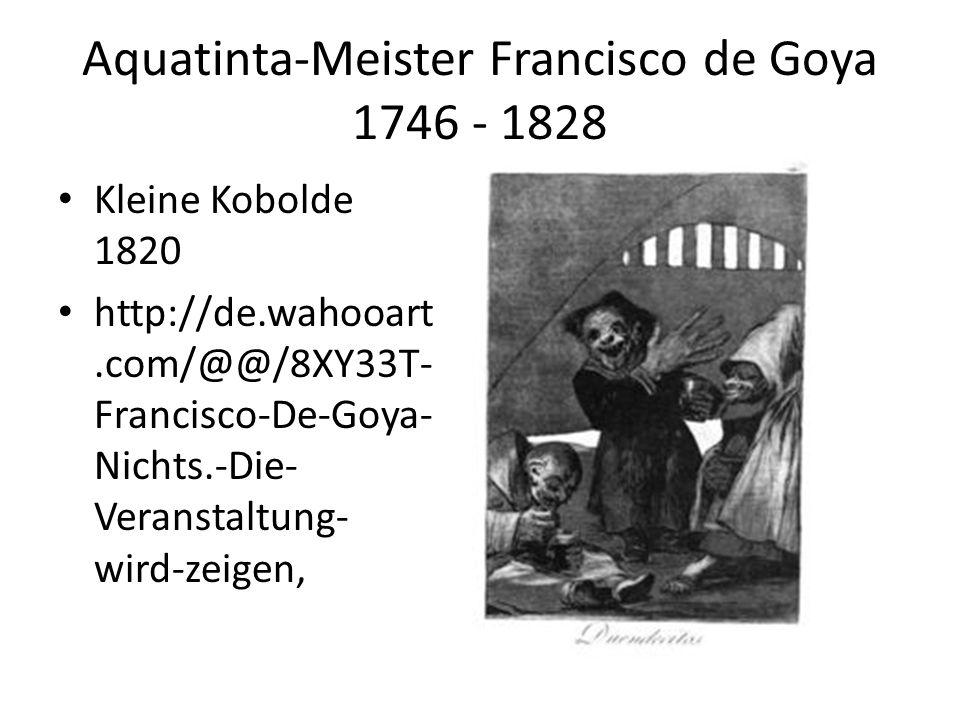 Aquatinta-Meister Francisco de Goya 1746 - 1828 Kleine Kobolde 1820 http://de.wahooart.com/@@/8XY33T- Francisco-De-Goya- Nichts.-Die- Veranstaltung- w