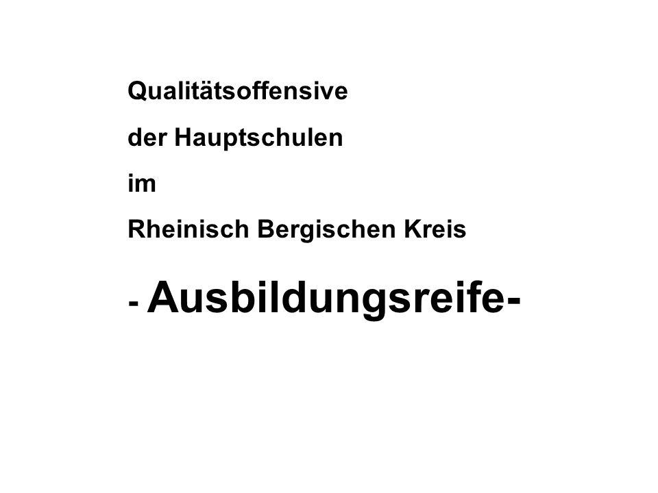 Qualitätsoffensive der Hauptschulen im Rheinisch Bergischen Kreis - Ausbildungsreife-