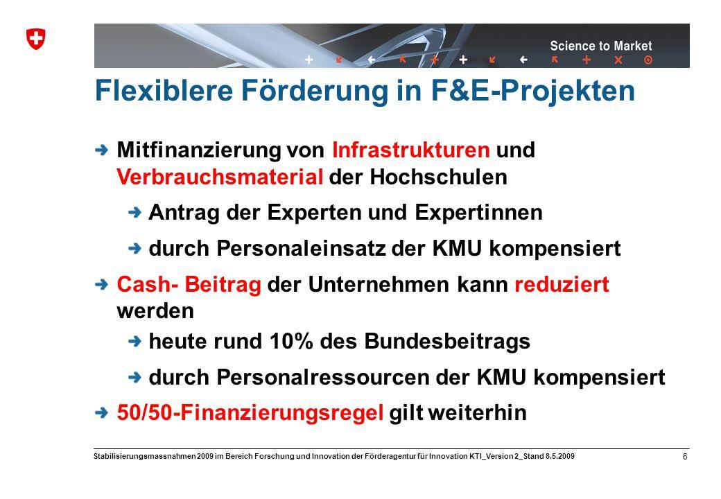 Science to Market 7 Stabilisierungsmassnahmen 2009 im Bereich Forschung und Innovation der Förderagentur für Innovation KTI_Version 2_Stand 8.5.2009 Dauer der Flexibilisierungsmassnahmen Beginn 1.4.09: Evaluationen von F&E-Projekten Ende 31.12.09: Eingabe neuer F&E-Projektanträge