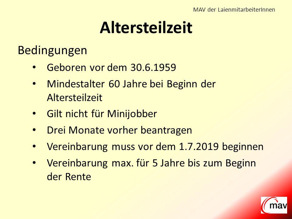 MAV der LaienmitarbeiterInnen Bedingungen Geboren vor dem 30.6.1959 Mindestalter 60 Jahre bei Beginn der Altersteilzeit Gilt nicht für Minijobber Drei Monate vorher beantragen Vereinbarung muss vor dem 1.7.2019 beginnen Vereinbarung max.