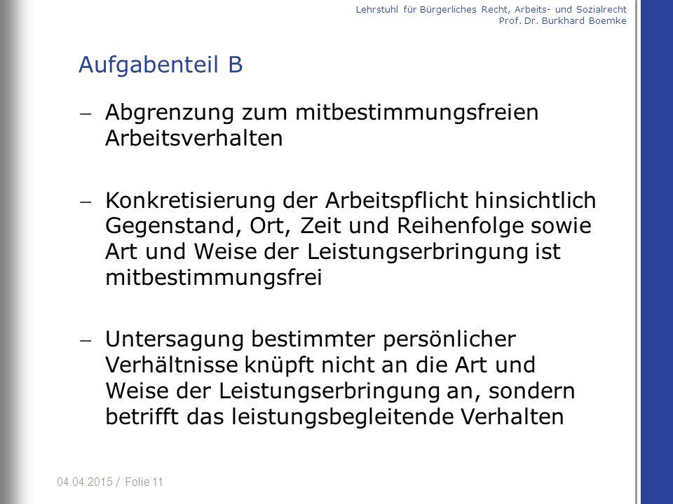 04.04.2015 / Folie 11 Abgrenzung zum mitbestimmungsfreien Arbeitsverhalten Konkretisierung der Arbeitspflicht hinsichtlich Gegenstand, Ort, Zeit und