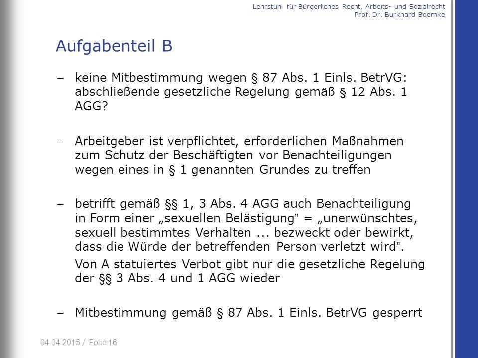 04.04.2015 / Folie 16 keine Mitbestimmung wegen § 87 Abs. 1 Einls. BetrVG: abschließende gesetzliche Regelung gemäß § 12 Abs. 1 AGG? Arbeitgeber ist