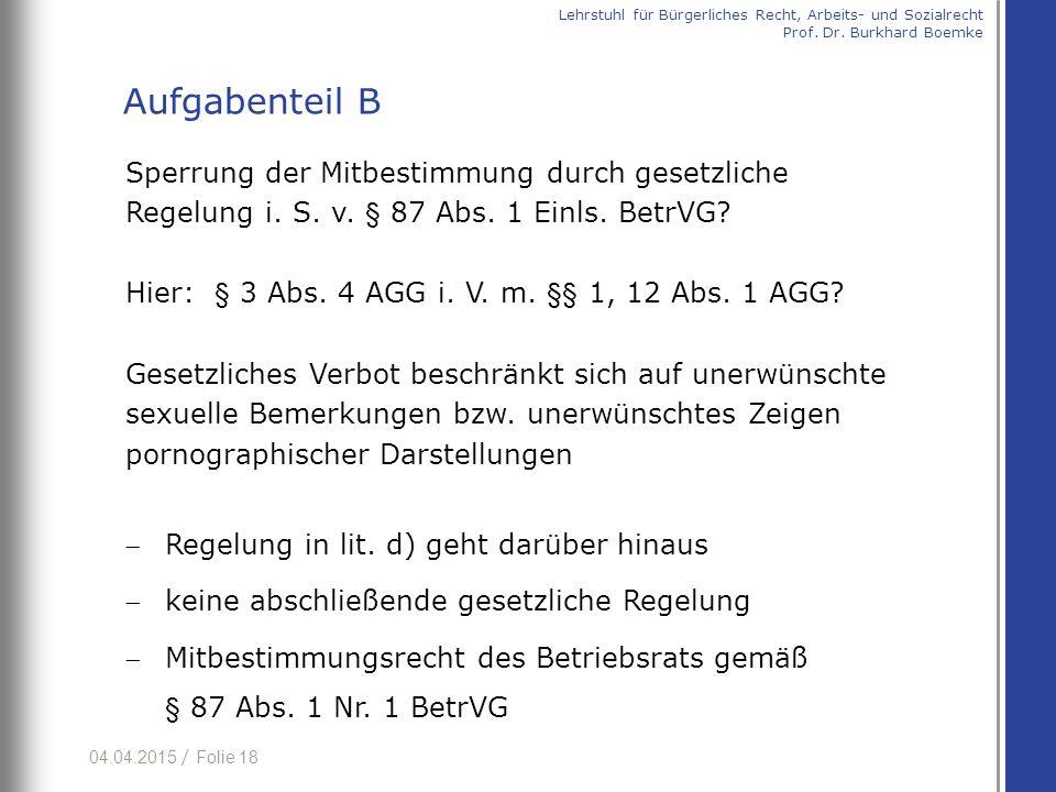 04.04.2015 / Folie 18 Sperrung der Mitbestimmung durch gesetzliche Regelung i. S. v. § 87 Abs. 1 Einls. BetrVG? Hier: § 3 Abs. 4 AGG i. V. m. §§ 1, 12