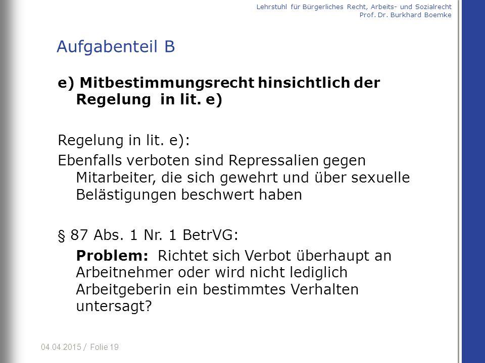 04.04.2015 / Folie 19 e) Mitbestimmungsrecht hinsichtlich der Regelung in lit. e) Regelung in lit. e): Ebenfalls verboten sind Repressalien gegen Mita