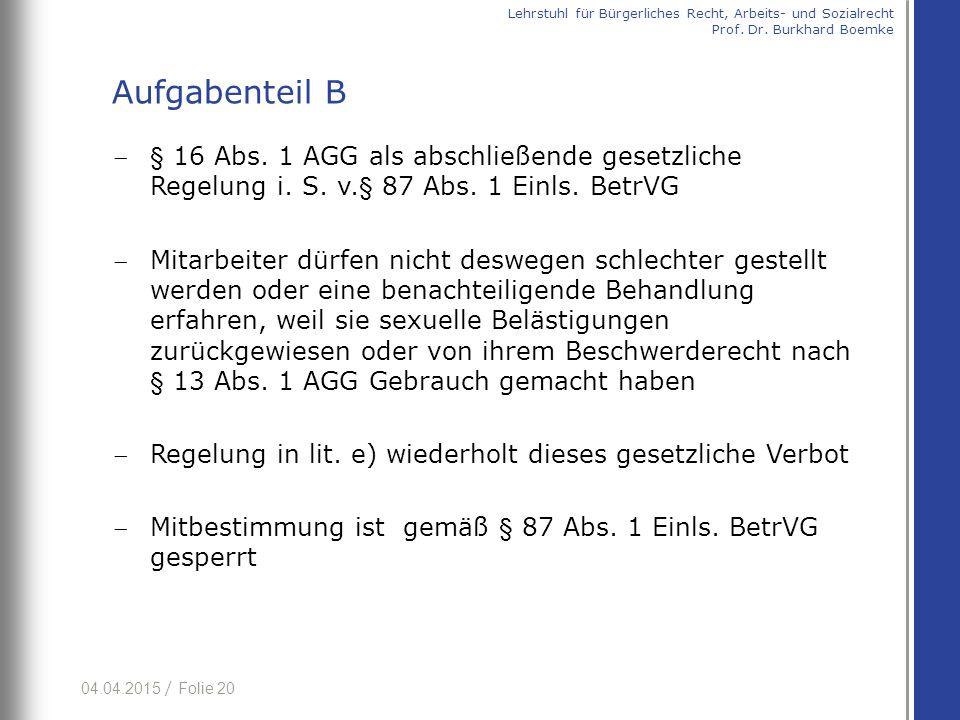04.04.2015 / Folie 20 § 16 Abs. 1 AGG als abschließende gesetzliche Regelung i. S. v.§ 87 Abs. 1 Einls. BetrVG Mitarbeiter dürfen nicht deswegen sch