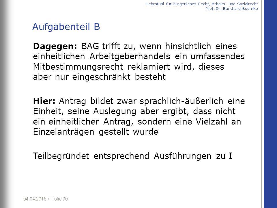 04.04.2015 / Folie 30 Dagegen: BAG trifft zu, wenn hinsichtlich eines einheitlichen Arbeitgeberhandels ein umfassendes Mitbestimmungsrecht reklamiert