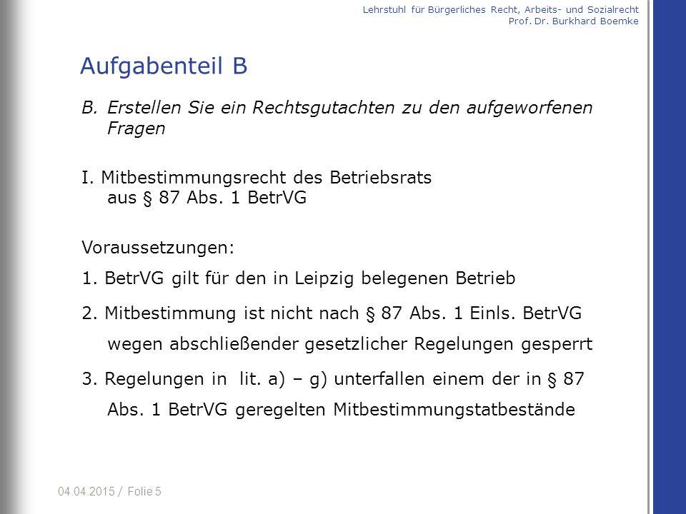 04.04.2015 / Folie 5 B. Erstellen Sie ein Rechtsgutachten zu den aufgeworfenen Fragen I. Mitbestimmungsrecht des Betriebsrats aus § 87 Abs. 1 BetrVG V