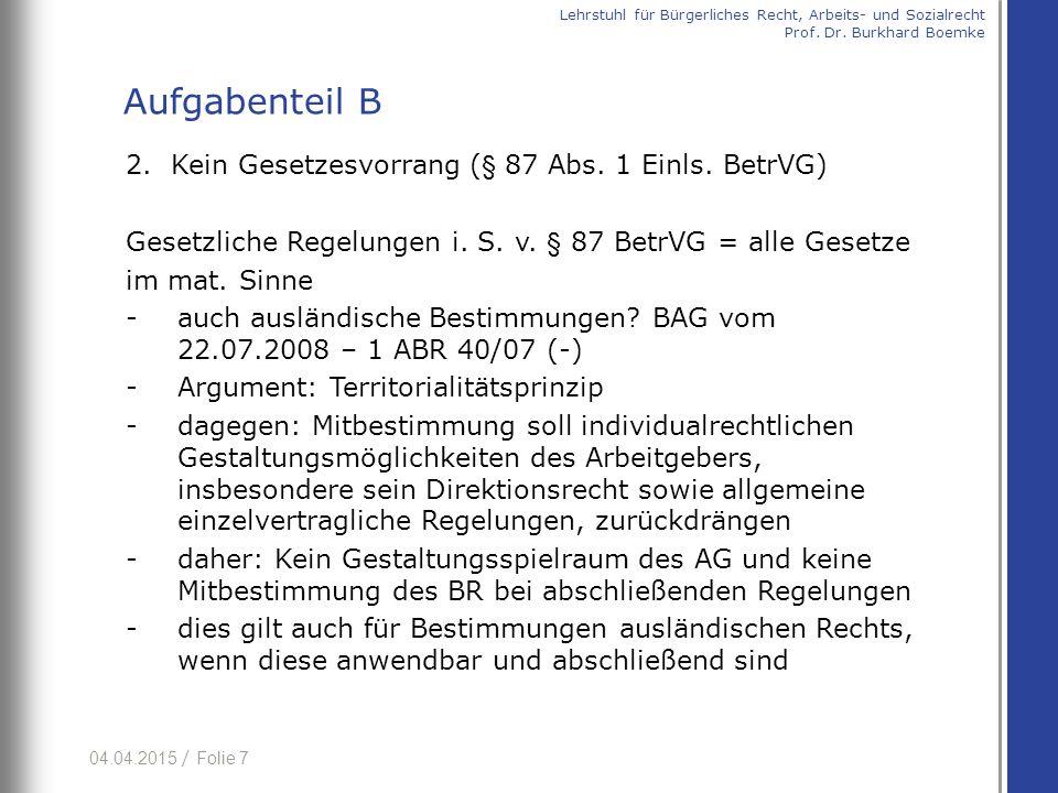 04.04.2015 / Folie 7 2. Kein Gesetzesvorrang (§ 87 Abs. 1 Einls. BetrVG) Gesetzliche Regelungen i. S. v. § 87 BetrVG = alle Gesetze im mat. Sinne - au