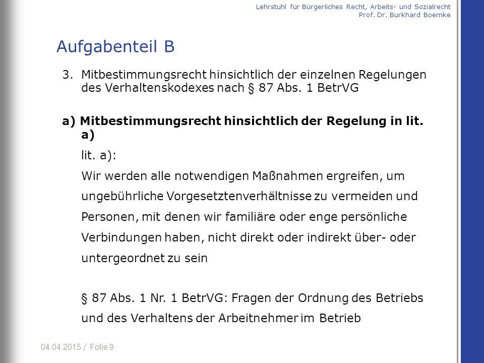 04.04.2015 / Folie 9 3. Mitbestimmungsrecht hinsichtlich der einzelnen Regelungen des Verhaltenskodexes nach § 87 Abs. 1 BetrVG a) Mitbestimmungsrecht