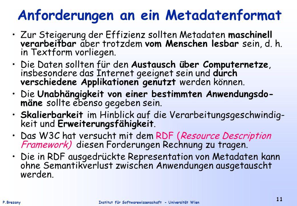 Institut für Softwarewissenschaft - Universität WienP.Brezany 11 Anforderungen an ein Metadatenformat Zur Steigerung der Effizienz sollten Metadaten maschinell verarbeitbar aber trotzdem vom Menschen lesbar sein, d.