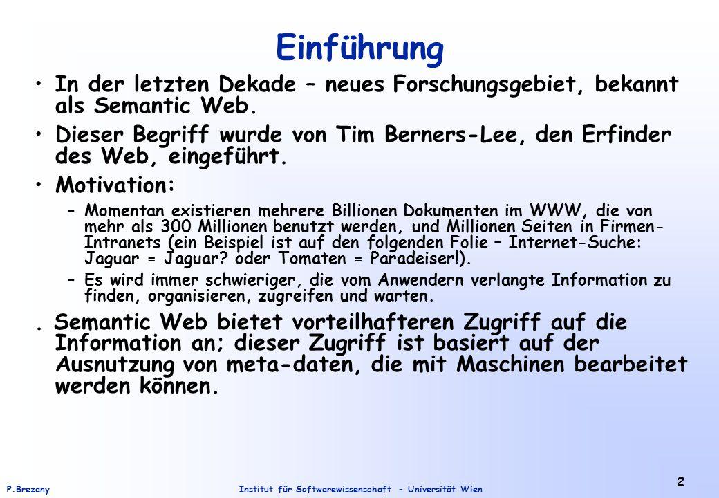 Institut für Softwarewissenschaft - Universität WienP.Brezany 43 RDF/RDFS Anfragesprachen 3 Abstraktionsebenen für RDF-Dokumente und RDF-Schemen: 1.syntaktische Ebene (XML/RDF Dokumente) 2.struktuelle Ebene (eine Menge von Tripeln) 3.semantische Ebene (ein oder mehrere Graphen mit teilweise vordefinierter Semantik) Diese Dokumente können an beliebiger Ebene abgefragt werden –für 1.: Anfragesprachen basiert XML Anfragesprachen –für 2.