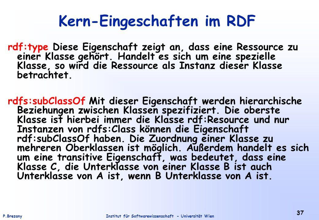 Institut für Softwarewissenschaft - Universität WienP.Brezany 37 Kern-Eingeschaften im RDF rdf:type Diese Eigenschaft zeigt an, dass eine Ressource zu einer Klasse gehört.