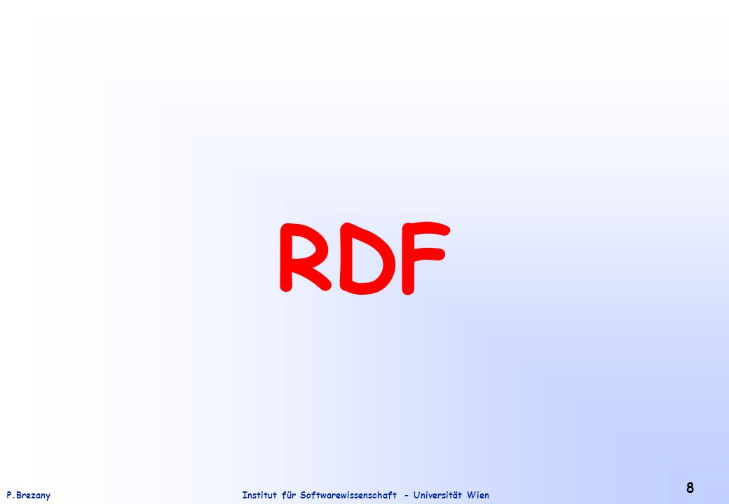 Institut für Softwarewissenschaft - Universität WienP.Brezany 9 RDF - Resource Description Framework Das Resource Description Framework (RDF) ist eine Anwedung von XMLXML.