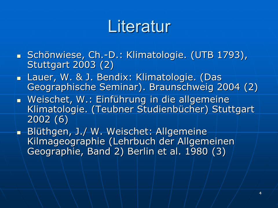 4 Literatur Schönwiese, Ch.-D.: Klimatologie. (UTB 1793), Stuttgart 2003 (2) Schönwiese, Ch.-D.: Klimatologie. (UTB 1793), Stuttgart 2003 (2) Lauer, W