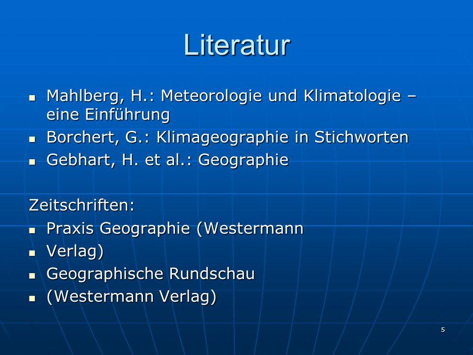 5 Literatur Mahlberg, H.: Meteorologie und Klimatologie – eine Einführung Mahlberg, H.: Meteorologie und Klimatologie – eine Einführung Borchert, G.: